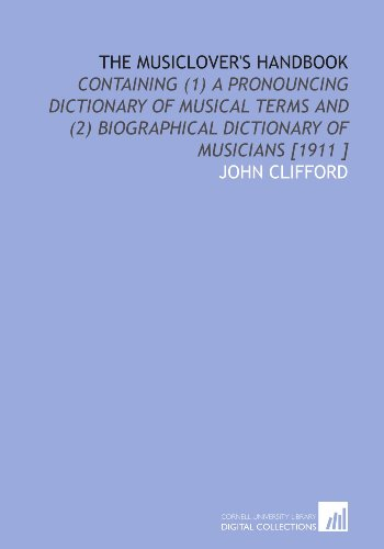 - The Musiclover's Handbook: Containing (1) a Pronouncing Dictionary of Musical Terms and (2) Biographical Dictionary of Musicians [1911 ]