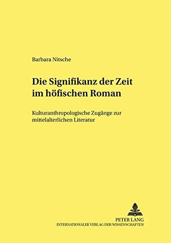 Read Online Die Signifikanz der Zeit im höfischen Roman: Kulturanthropologische Zugänge zur mittelalterlichen Literatur (Kultur, Wissenschaft, Literatur) (German Edition) pdf