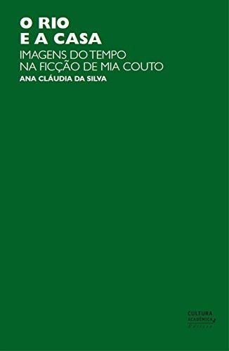 O rio e a casa: imagens do tempo na ficção de Mia Couto (Portuguese Edition)