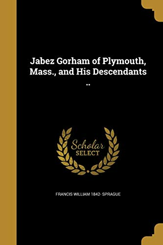 (Jabez Gorham of Plymouth, Mass., and His Descendants)