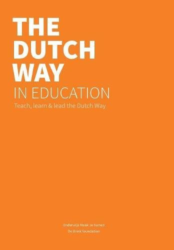 The Dutch Way in Education: Teach, learn and lead the Dutch Way