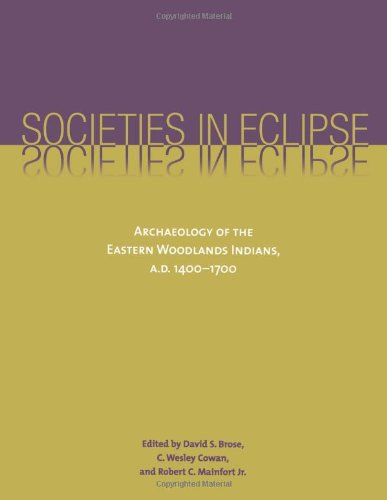 Societies in Eclipse: Archaeology of the Eastern Woodlands Indians, A.D. 1400-1700
