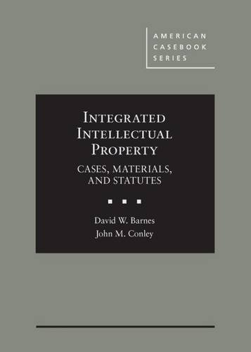 (Integrated Intellectual Property: Cases, Materials, and Statutes (American Casebook Series))