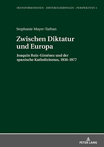 Zwischen Diktatur und Europa: Joaquín Ruiz-Giménez und der spanische Katholizismus, 1936-1977