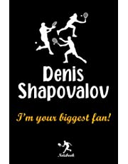 Denis Shapovalov I'm your biggest fan! notebook: A Denis Shapovalov Fan Gift Blank Lined Journal Notebook, Tennis Fan Take Notes, Record Plans or Keep Track of Habits (6 x 9 - 120 Pages)