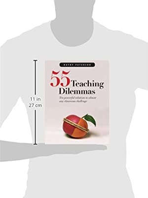 55 Teaching Dilemmas. Ten powerful solutions to almost any classroom challenge