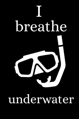 I Breathe Underwater: Funny Scuba Diving Logbook, Make detailed records of Dives, Small, 6x9, Gift for Scuba Diver