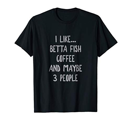Coffee and Betta Fish Lover? Funny T-Shirt (Betta Fish T Shirt)