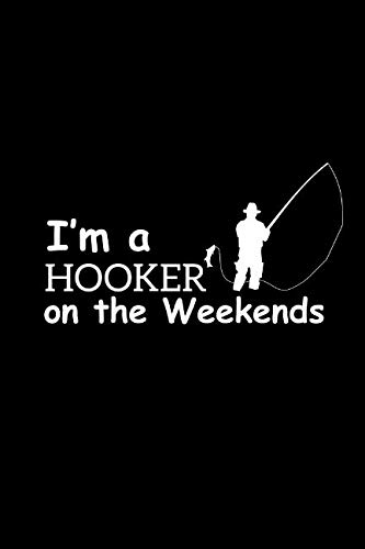 I'm a Hooker: Hilarious Funny Novelty Gift for Fishing Lovers ~ Funky Gift Idea for Fishermen, Small Blank Lined Journal, Notebook to Write in