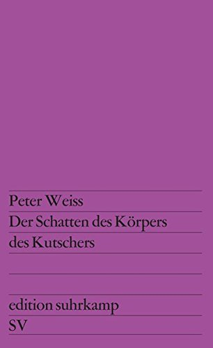 Der Schatten des Körpers des Kutschers (edition suhrkamp) Taschenbuch – 1. Februar 1964 Peter Weiss Suhrkamp Verlag 351810053X Belletristik