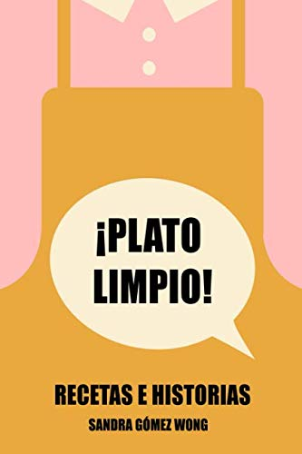¡Plato limpio!: Recetas e historias (Spanish Edition) by Sandra Gómez Wong