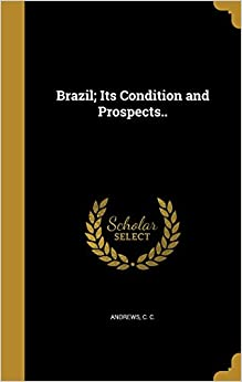 Brazil: Its Condition and Prospects..