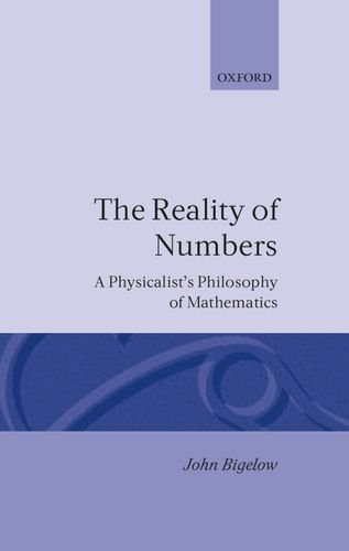 The Reality of Numbers: A Physicalist's Philosophy of Mathematics by John Bigelow