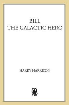 Bill, The Galactic Hero by [Harrison, Harry]