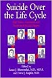 Suicide over the Life Cycle : Risk Factors, Assessment, and Treatment of Suicidal Patients, Susan J. Blumenthal, David J. Kupfer, 0880483075