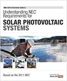 Understanding NEC Requirements for Solar Photovoltaic Systems, Based on the 2011 NEC, Mike Holt, 1932685545