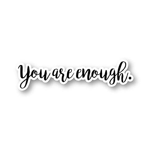 "You are Enough Sticker Inspirational Quotes Stickers - Laptop Stickers - 2.5"" Vinyl Decal - Laptop, Phone, Tablet Vinyl Decal Sticker S1104 best motivational laptop stickers"