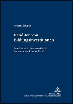 Renditen Von Bildungsinvestitionen: Paneldaten-Schaetzungen Fuer Die Bundesrepublik Deutschland (Schriften Zur Empirischen Wirtschaftsforschung)
