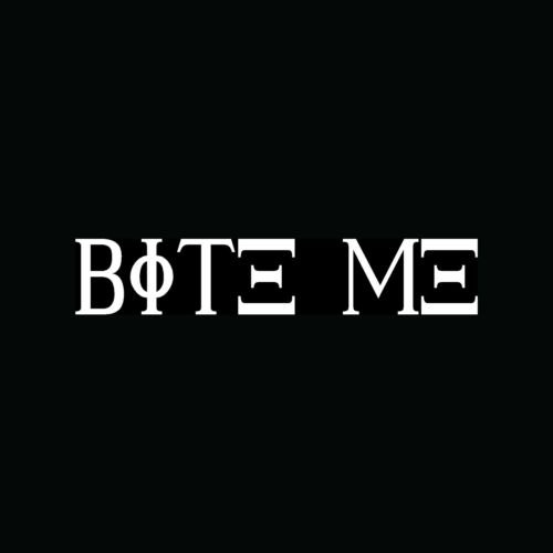 BITE ME Sticker Greek Letters Funny Car Windowl Vinyl Decal Girlie Cute Gift LOL - Die cut vinyl decal for windows, cars, trucks, tool boxes, laptops, MacBook - virtually any hard, smooth surface]()
