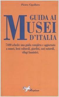 Guida ai musei d'Italia: 7400 schede : una guida completa