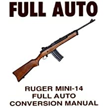 Ruger Mini-14 Rifle, Full-Auto Conversion Manual. [Re-Imaged for Greater Clarity. Loose Leaf Facsimile Publication]