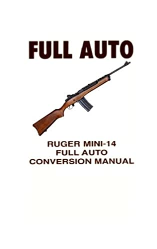 ruger mini 14 rifle full auto conversion manual re imaged for rh amazon com ruger mini-14 manual pdf download ruger mini 14 instruction manual