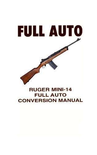 Ruger Mini-14 Rifle, Full-Auto Conversion Manual. [Re-Imaged for Greater Clarity. Loose Leaf Facsimile Publication] (Auto Conversion)