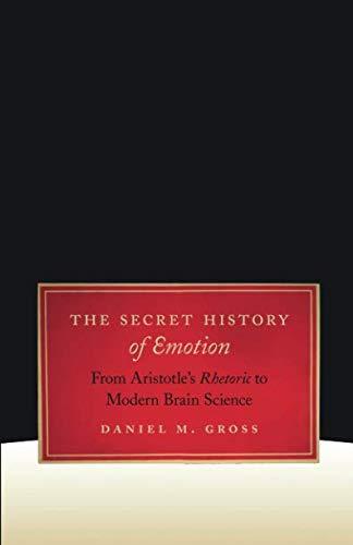 The Secret History of Emotion: From Aristotle's Rhetoric to Modern Brain Science