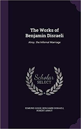 The Works of Benjamin Disraeli: Alroy. the Infernal Marriage