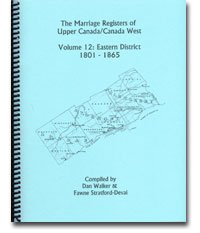The Marriage Registers of Upper Canada Volume Twelve, Eastern District, 1801-1865 (Marriage Registers of Upper Canada/Canada West) pdf epub