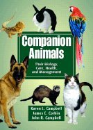 Companion Animals - Their Biology, Care, Health, & Management (05) by Campbell, Karen L - Campbell, John R - Corbin, James E [Hardcover (2004)]