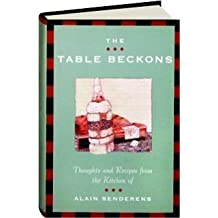 The Table Beckons: Thoughts and Recipes from the Kitchen of Alain Senderens