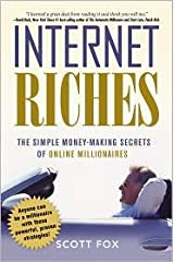 Internet Riches: The Simple Money-Making Secrets of Online Millionaires by Scott Fox (2008-03-25) Paperback