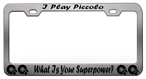 (I PLAY PICCOLO WHAT IS YOUR SUPERPOWER Music Instruments Steel Metal Chrome License Tag Holder, License Plate Frame)