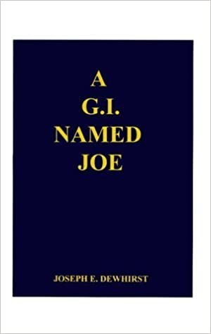 A G.I. Named Joe: Stories of World War II in the Pacific Islands...and Some More by Dewhirst, Joseph E. (2000)