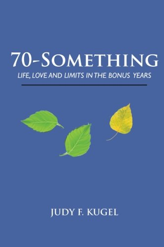 Read Online 70-Something: Life, Love and  Limits in the Bonus Years ebook