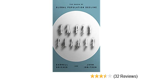 Empty Planet: The Shock of Global Population Decline - Kindle edition by Darrell Bricker, John Ibbitson. Politics & Social Sciences Kindle eBooks ...