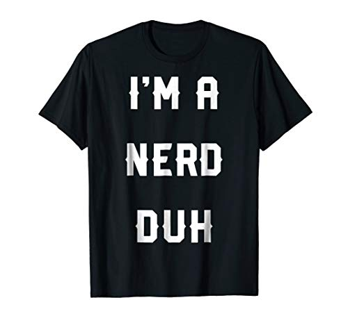 Halloween Easy Nerd Costume Shirts, I'm A Nerd Duh -