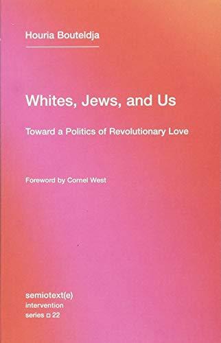 Whites, Jews, and Us: Toward a Politics of Revolutionary Love (Semiotext(e) / Intervention Series)