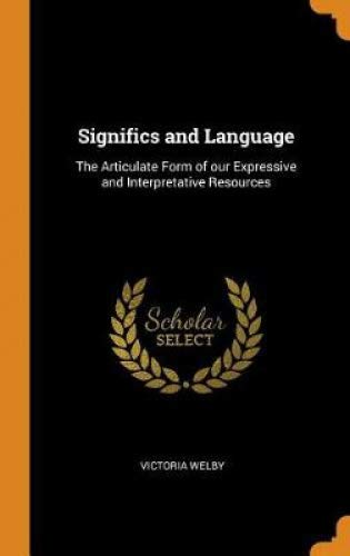 Significs and Language: The Articulate Form of our Expressive and Interpretative Resources