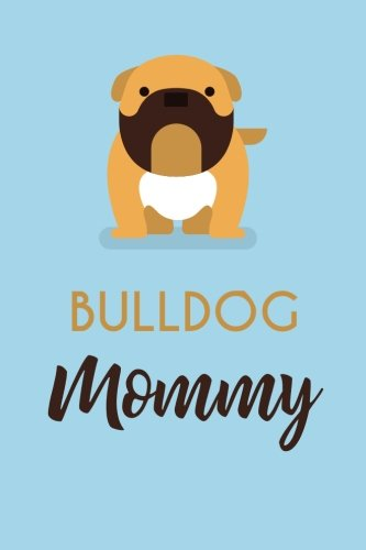 Bulldog Mommy (6x9 Journal): Blue, Lightly Lined, 120 Pages, Perfect for Notes, Journaling, Mother's Day and Christmas ebook