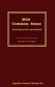 HOA Common Sense: rejecting private govrnment by [Staropoli, George K]