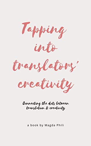 (Tapping Into Translators' Creativity: Connecting the dots between translation and)