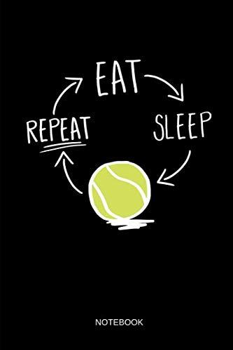 Tennis - Notebook: Eat - Sleep - Tennis - Repeat - Lined Tennis Notebook / Journal. Funny Tennis Accessories & Novelty Tennis Player Gift Idea.
