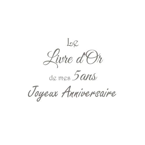 Le Livre d'Or de mes 5 ans Joyeux Anniversaire .......: Livre d'Or Anniversaire 5 ans accessoires decoration idee deco fete livres enfants cadeau pour ... 5 ans Couverture Blanc (French Edition)
