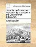 Juvenile Performances in Poetry by a Student in the University of Edinburgh, Charles Kerr, 1171390289