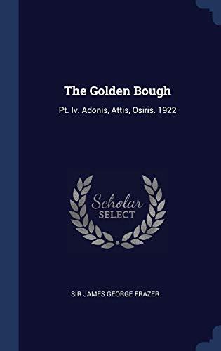 The Golden Bough: Pt. Iv. Adonis, Attis, Osiris. 1922