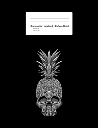 Composition Notebook - College Ruled: Pineapple Skull Retro  Tropical Fruit Skeleton Gift - Black Blank Lined Exercise Book - Back To School Gift For ... Teens, Boys, Girls - 7.5