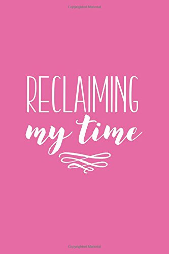Reclaiming My Time : Lined Writing Notebook, 120 Pages – P