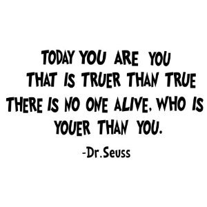 Amazoncom Drseuss Quote Today You Are You That Is Truer Than True